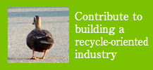 Contribute to building a recycle-oriented industry